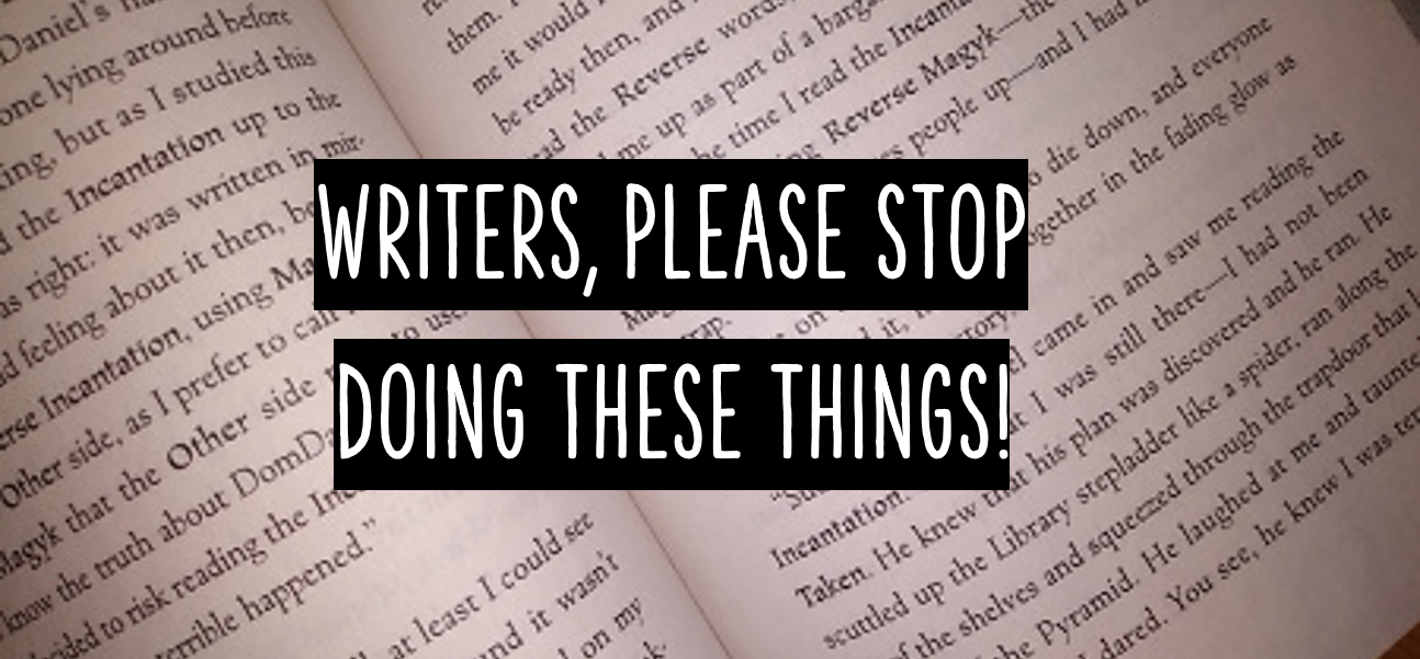 """Writing Pet Peeves: 10 """"Quirks"""" I Find Mildly Infuriating"""