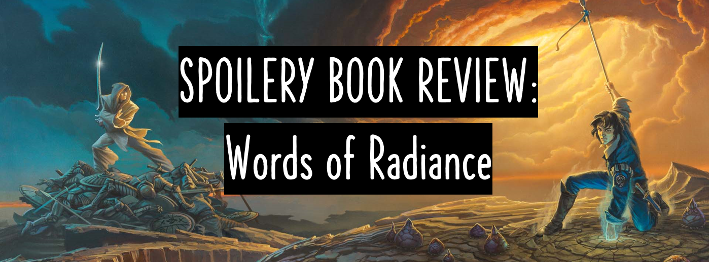 Book Review: Words of Radiance by Brandon Sanderson // CAUTION: Here Be Spoilers!!!